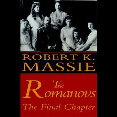The Romanovs: The Final Chapter: The Final Chapter Audiobook, by Robert K. Massie