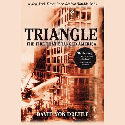 Triangle: The Fire That Changed America Audiobook, by David Von Drehle