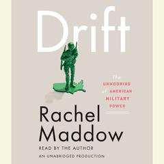 Drift: The Unmooring of American Military Power Audiobook, by Rachel Maddow