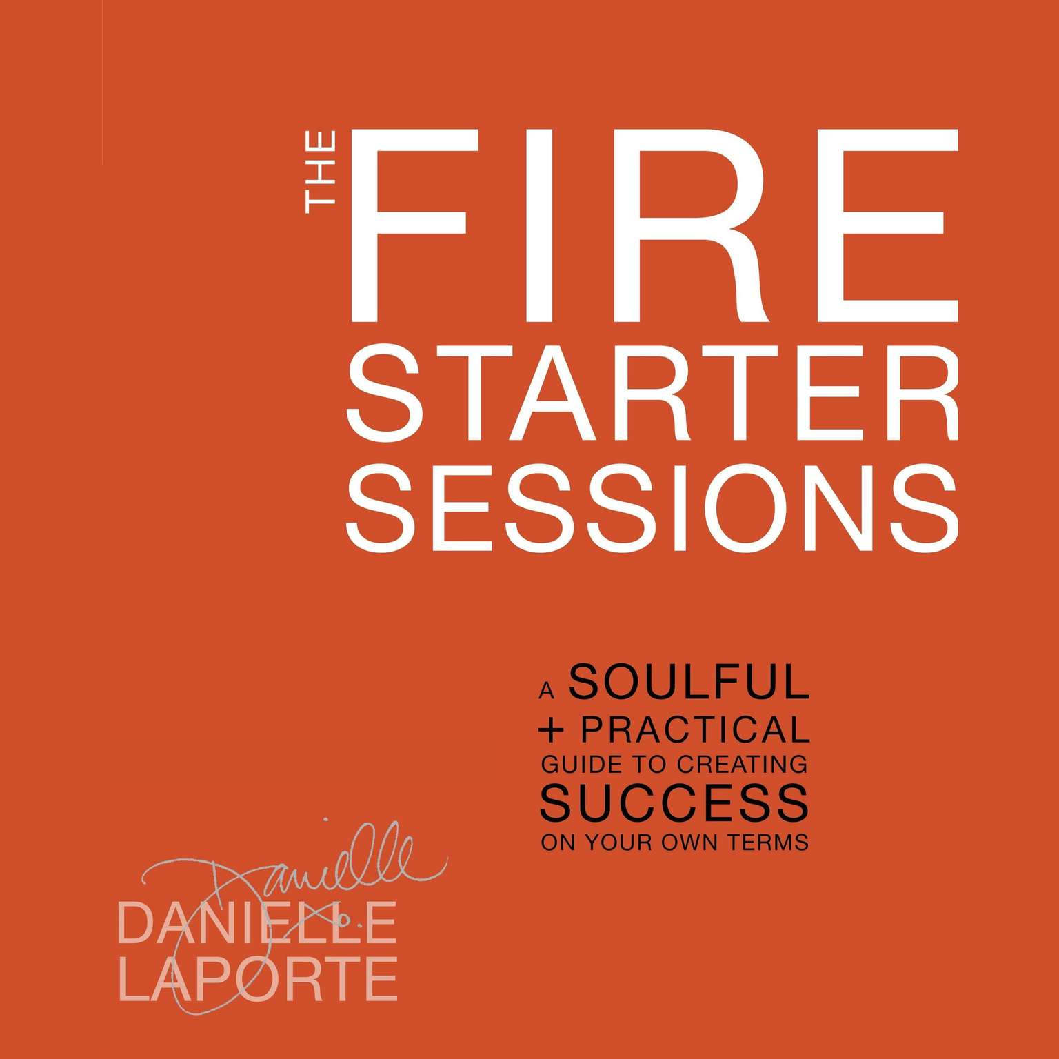 Printable The Fire Starter Sessions: A Soulful & Practical Guide to Creating Success on Your Own Terms Audiobook Cover Art