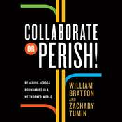 Collaborate or Perish!: Reaching Across Boundaries in a Networked World Audiobook, by William Bratton, Zachary Tumin
