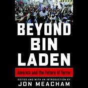 Beyond Bin Laden: America and the Future of Terror Audiobook, by Jon Meacham, Richard Haass, James A. Baker, Karen Hughes, Richard N. Haass, Bing West
