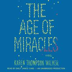 The Age of Miracles: A Novel Audiobook, by Karen Thompson Walker