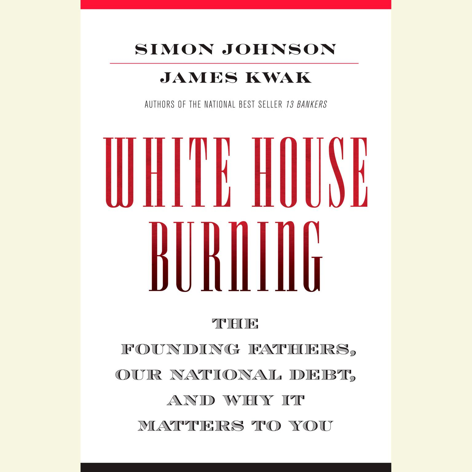 Printable White House Burning: The Founding Fathers, Our National Debt, and Why It Matters to You Audiobook Cover Art