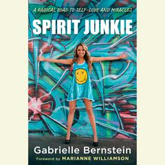 Spirit Junkie: A Radical Road to Self-Love and Miracles Audiobook, by Gabrielle Bernstein
