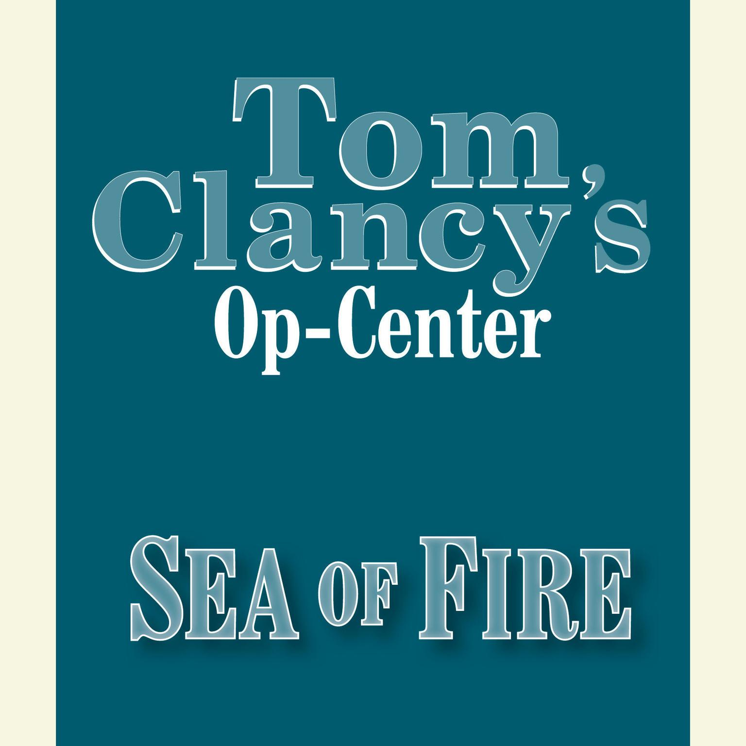 Printable Tom Clancy's Op-Center #10: Sea of Fire Audiobook Cover Art
