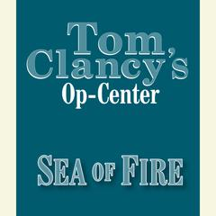Tom Clancys Op-Center #10: Sea of Fire Audiobook, by Jeff Rovin