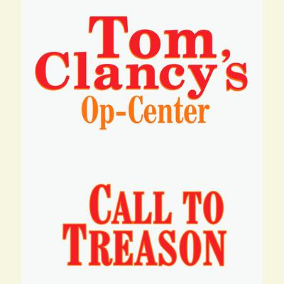 Tom Clancys Op-Center #11: Call to Treason Audiobook, by Tom Clancy
