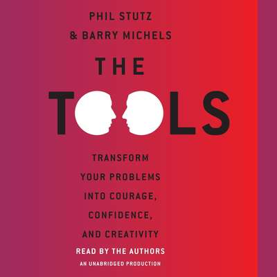 The Tools: Transform Your Problems into Courage, Confidence, and Creativity Audiobook, by Phil Stutz