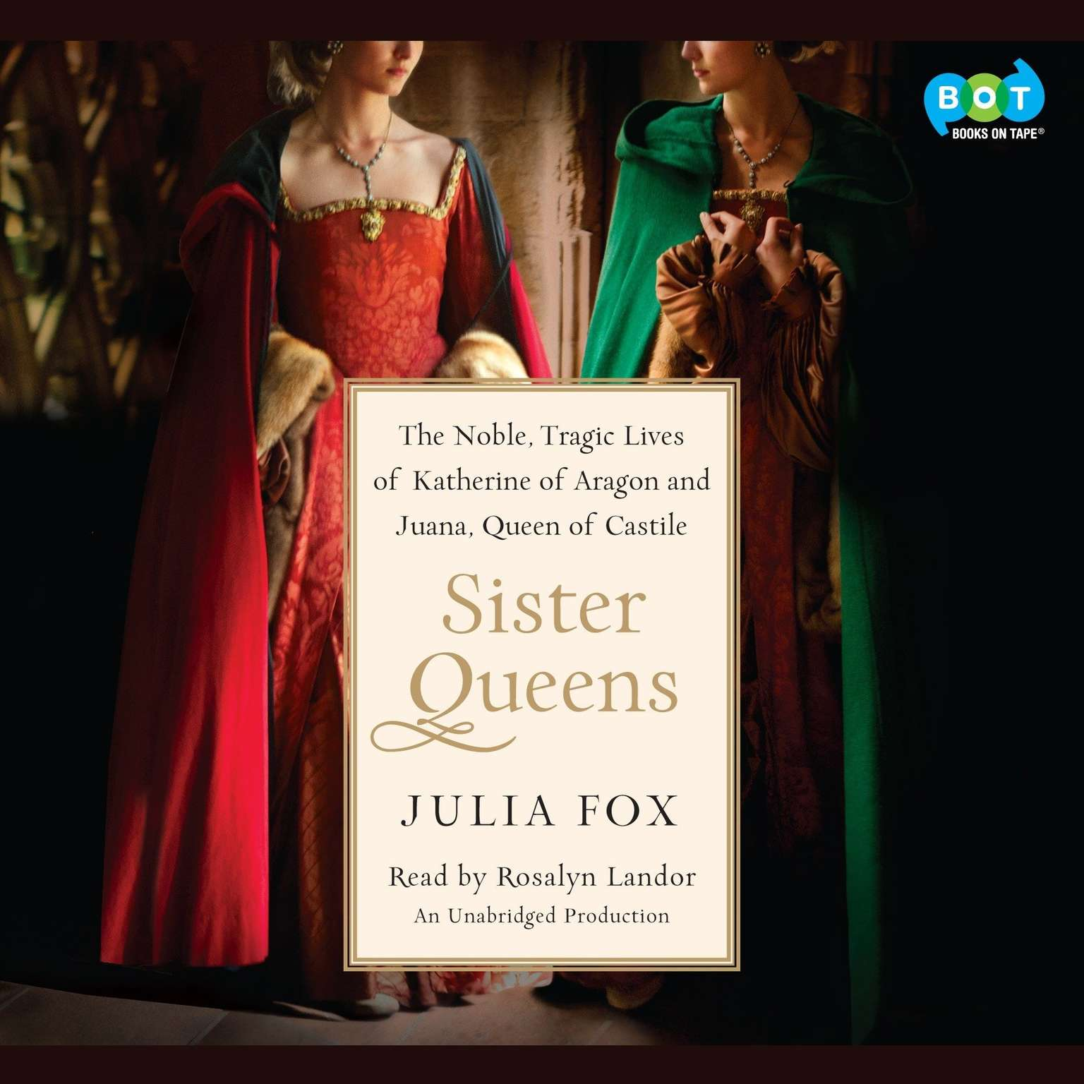 Printable Sister Queens: The Noble, Tragic Lives of Katherine of Aragon and Juana, Queen of Castile Audiobook Cover Art