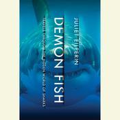 Demon Fish: Travels Through the Hidden World of Sharks Audiobook, by Juliet Eilperin