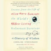A Century of Wisdom: Lessons from the Life of Alice Herz-Sommer, the World's Oldest Living Holocaust Survivor, by Caroline Stoessinger