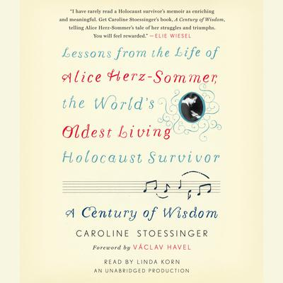 A Century of Wisdom: Lessons from the Life of Alice Herz-Sommer, the Worlds Oldest Living Holocaust Survivor Audiobook, by Caroline Stoessinger