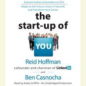 The Start-up of You: Adapt to the Future, Invest in Yourself, and Transform Your Career Audiobook, by Reid Hoffman