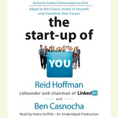 The Start-up of You: Adapt to the Future, Invest in Yourself, and Transform Your Career Audiobook, by Ben Casnocha, Reid Hoffman