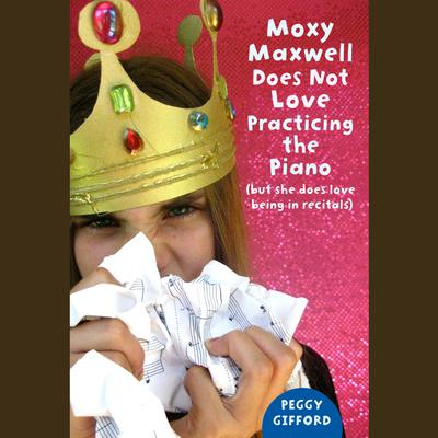 Moxy Maxwell Does Not Love Practicing the Piano: But She Does Love Being in Recitals Audiobook, by Peggy Gifford