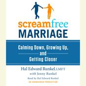 ScreamFree Marriage: Calming Down, Growing Up, and Getting Closer Audiobook, by Hal Edward Runkel, Hal Runkel, LMFT, Jenny Runkel