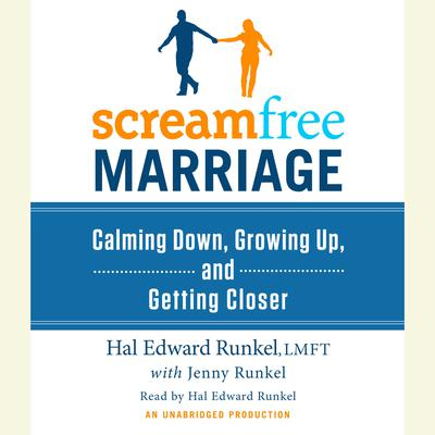 ScreamFree Marriage: Calming Down, Growing Up, and Getting Closer Audiobook, by Hal Runkel, LMFT