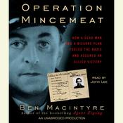 Operation Mincemeat: How a Dead Man and a Bizarre Plan Fooled the Nazis and Assured an Allied Victory, by Ben MacIntyre