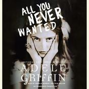 All You Never Wanted Audiobook, by Adele Griffin
