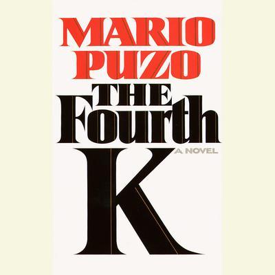 The Fourth K: A Novel Audiobook, by Mario Puzo