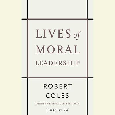 Lives of Moral Leadership: Men and Women Who Have Made a Difference Audiobook, by