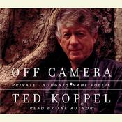 Off Camera: Private Thoughts Made Public Audiobook, by Ted Koppel