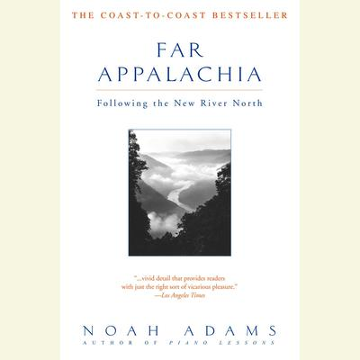 Far Appalachia: Following the New River North Audiobook, by Noah Adams