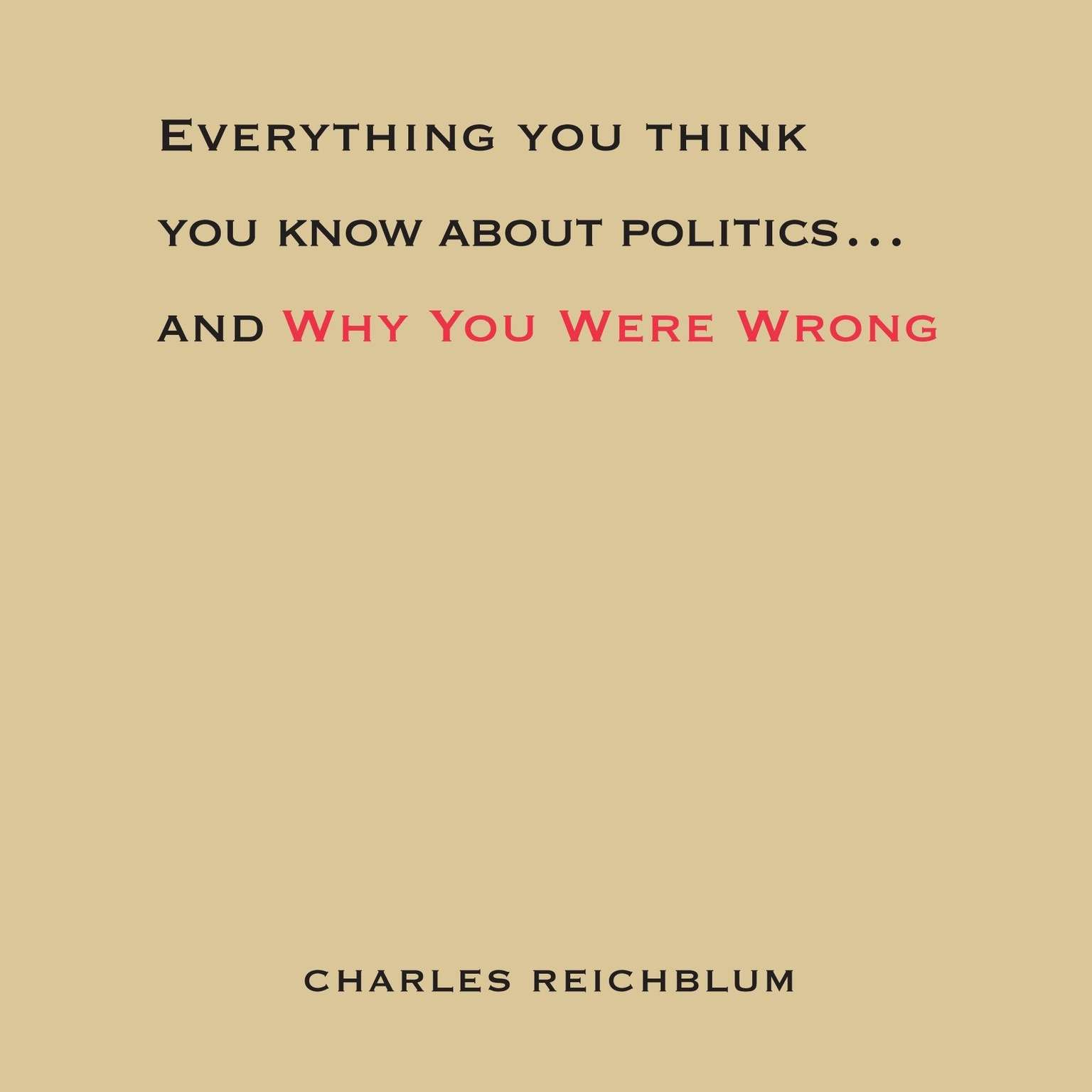 Printable Everything You Think You Know About Politics...and Why You Were Wrong Audiobook Cover Art