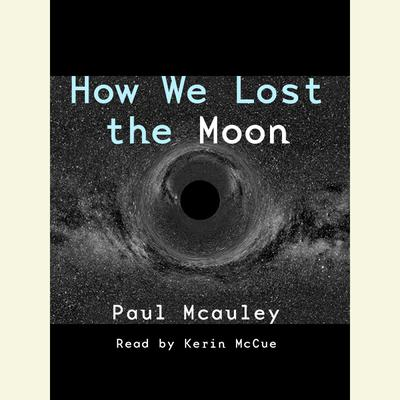 How We Lost the Moon Audiobook, by Paul J. McAuley