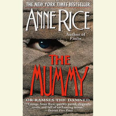 The Mummy or Ramses the Damned: A Novel Audiobook, by Anne Rice