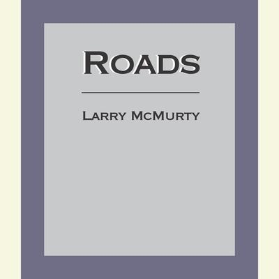Roads: Driving America's Great Highways Audiobook, by Larry McMurtry