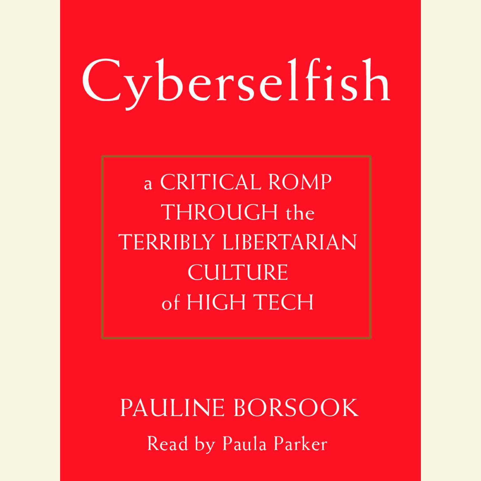 Printable Cyberselfish: A Critical Romp through the Terribly Libertarian Culture of High Tech Audiobook Cover Art