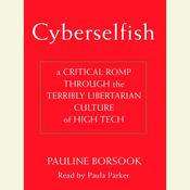 Cyberselfish: A Critical Romp through the Terribly Libertarian Culture of High Tech Audiobook, by Paulina Borsook