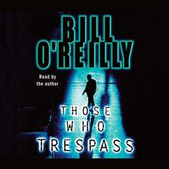 Those Who Trespass: A Novel of Television and Murder Audiobook, by Bill O'Reilly, Bill O'Reilly