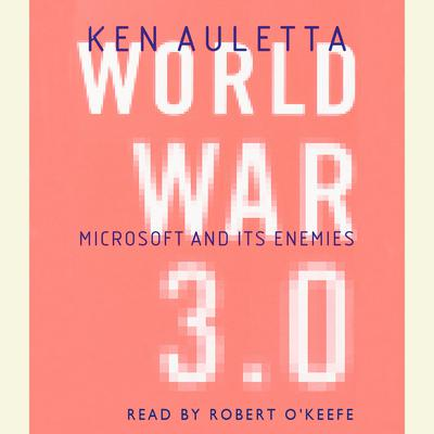 World War 3.0: Microsoft, the US Government, and the Battle for the New Economy Audiobook, by Ken Auletta