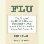 Flu: The Story of the Great Influenza Pandemic of 1918 and the Search for the Virus that Caused It, by Gina Kolata