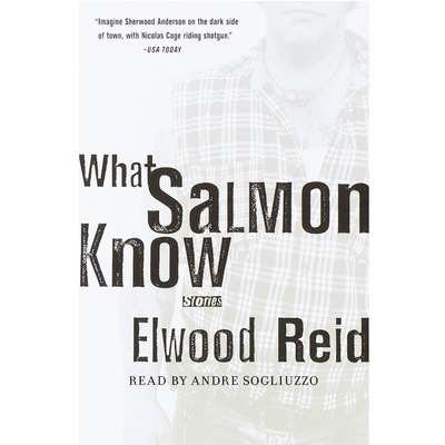 What Salmon Know Audiobook, by Elwood Reid