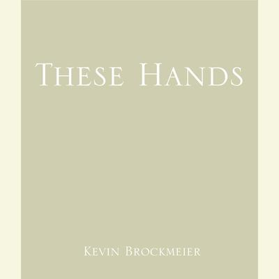 These Hands Audiobook, by Kevin Brockmeier
