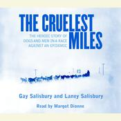 The Cruelest Miles: The Heroic Story of Dogs and Men in a Race Against an Epidemic Audiobook, by Gay Salisbury, Laney Salisbury