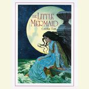 The Little Mermaid: A Romantic Retelling of the Classic Fairy Tale Audiobook, by Cecilia Tan