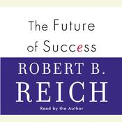 The Future of Success Audiobook, by Robert B. Reich