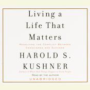 Living a Life That Matters: How to Resolve the Conflict Between Conscience and Success Audiobook, by Harold S. Kushner