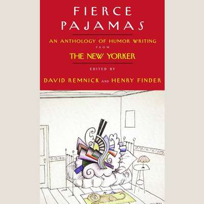 Fierce Pajamas: Selected Humor Writing from The New Yorker Audiobook, by David Remnick