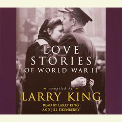Love Stories: Love Stories of World War II Audiobook, by Larry King, various authors