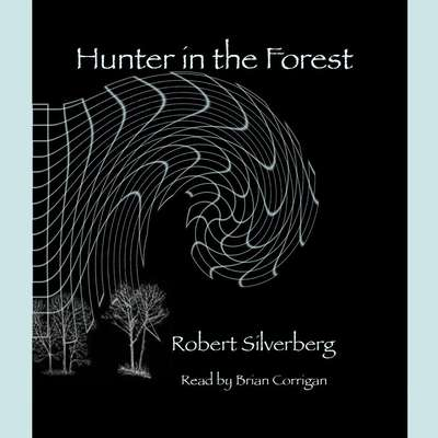 Hunters in the Forest (Abridged) Audiobook, by Robert Silverberg