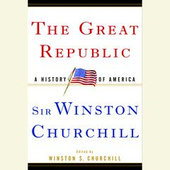 The Great Republic: A History of America Audiobook, by Winston Churchill, Winston S. Churchill