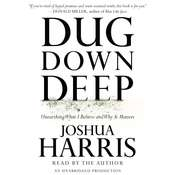 Dug Down Deep: Unearthing What I Believe and Why It Matters Audiobook, by Joshua Harris