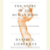 The Story of the Human Body: Evolution, Health, and Disease Audiobook, by Daniel E. Lieberman, Daniel Lieberman