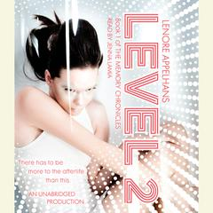 Level 2: Memory Chronicles Audiobook, by Lenore Appelhans